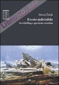 Il resto indivisibile. Su Schelling e questioni correlate