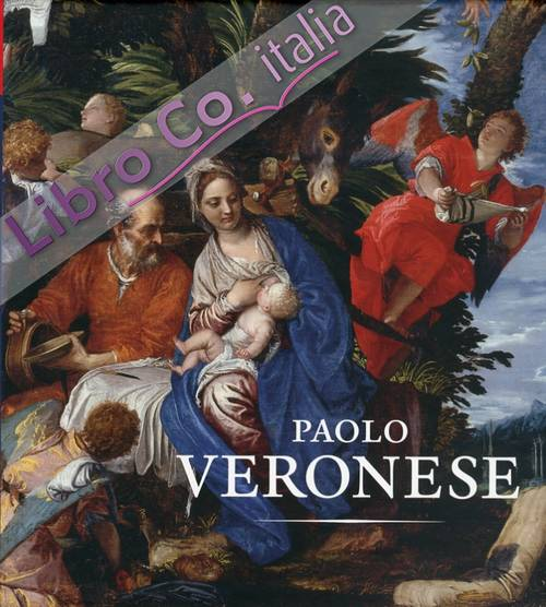 Paolo Veronese. A Master and His Workshop in Renaissance Venice