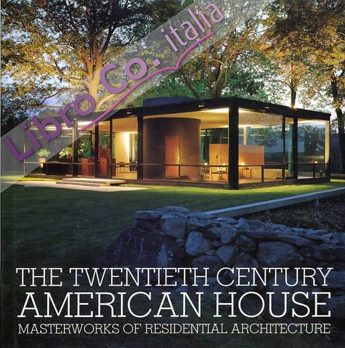 The Twentieth Century American House. Masterworks of Residential Architecture