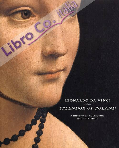 Leonardo da Vinci. And the Splendor of Poland. A history of collecting and patronage