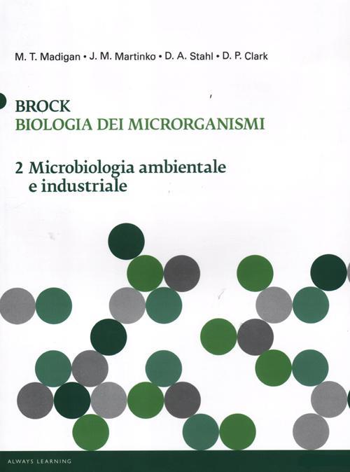 Brock. Biologia dei microrganismi. Ediz. illustrata. Vol. 2: Microbiologia ambientale e industriale