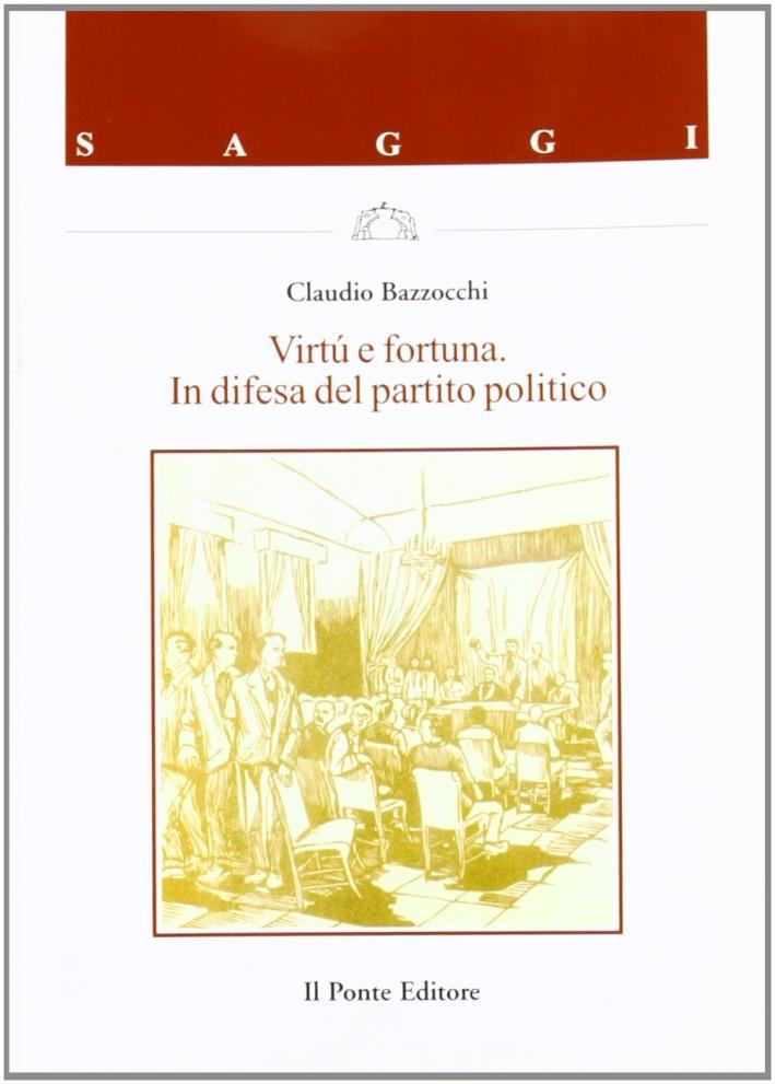 Virtù e fortuna. In difesa del partito politico