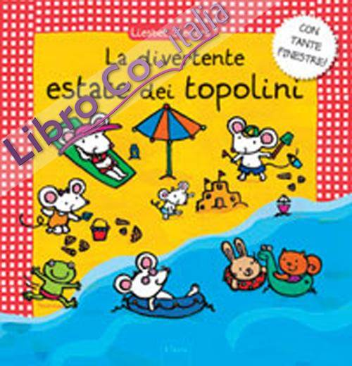 La divertente estate dei topolini. Ediz. illustrata