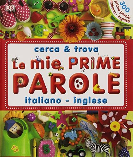 Le mie prime parole italiano-inglese. Cerca & trova. Ediz. illustrata