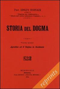 Manuale di storia del dogma (rist. anast. 1914). Vol. 5: Agostino e il Dogma in Occidente