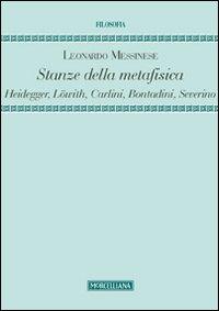 Stanze della metafisica. Heidegger, Löwith, Carlini, Bontadini, Severino.