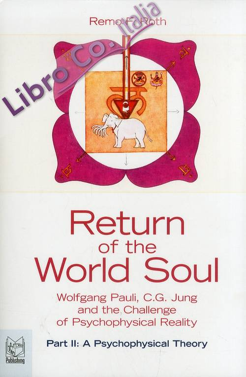 Return of the world soul. Wolfgang Pauli, C. G. Jung and the challenge of psychophysical reality. Vol. 2: A psychophysical theory