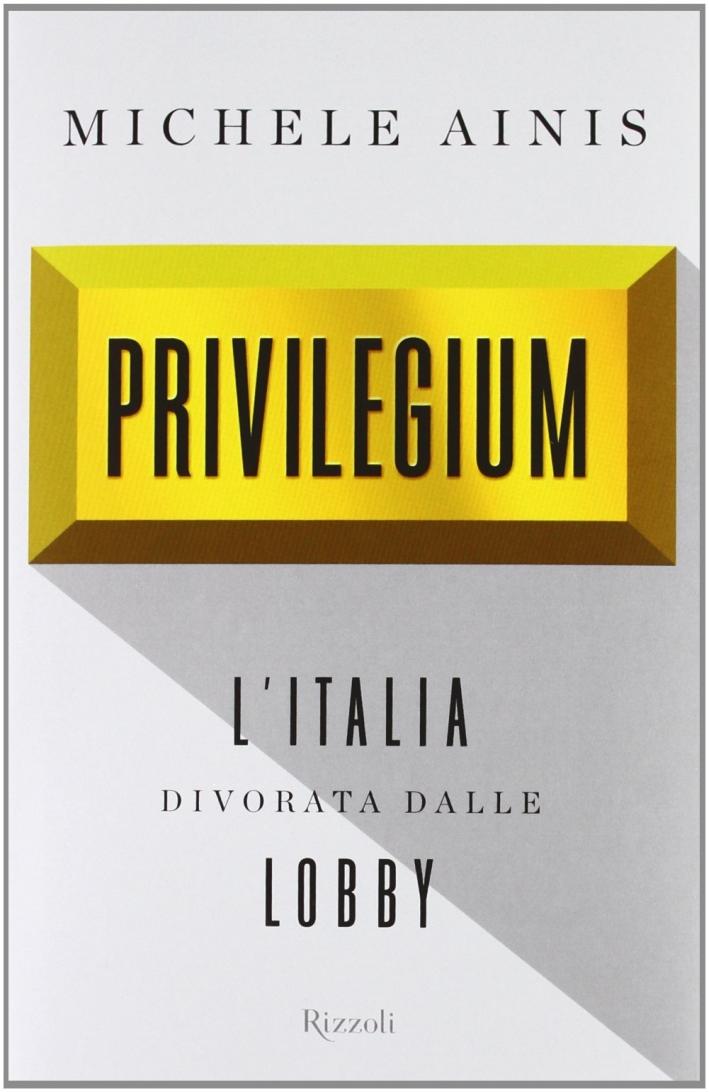 Privilegium. L'Italia divorata dalle lobby.