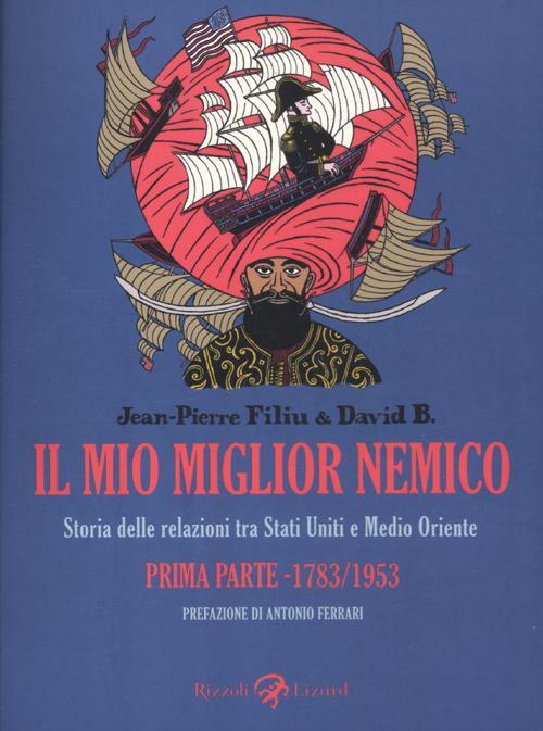 Il mio migliore nemico. Storia delle relazioni tra Stati Uniti e Medio Oriente. Prima parte 1783-1953.