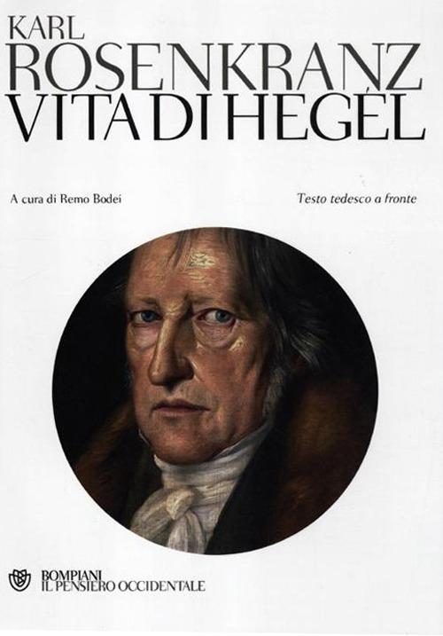 Vita di Hegel. Testo tedesco a fronte.