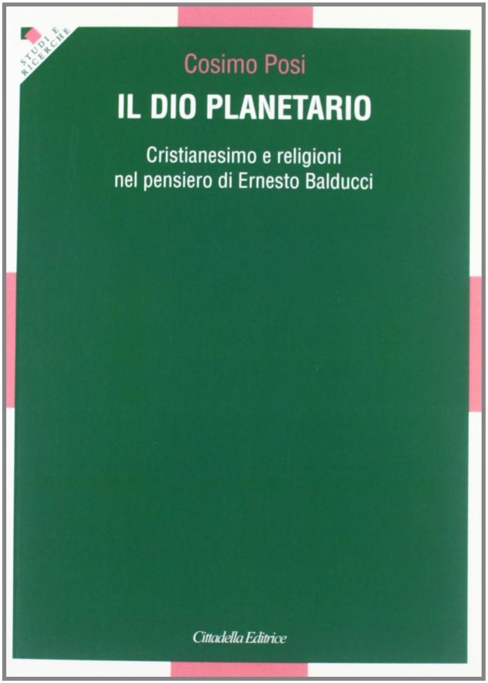 Il Dio planetario. Cristianesimo e religioni nel pensiero di Ernesto Balducci.