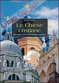 Le chiese cristiane. Identità ed evoluzione storica.