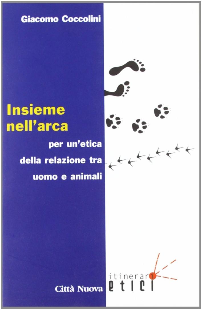 Insieme nell'arca. Per un'etica della relazione tra uomo e animali.