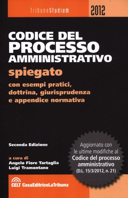 Codice del processo amministrativo spiegato con esempi pratici, dottrina, giurisprudenza e appendice normativa