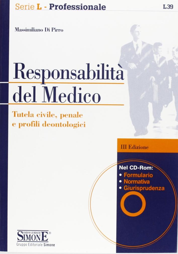 Responsabilità del Medico. Tutela Civile, Penale e Profili Deontologici. con CD-ROM