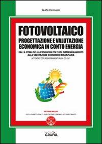 Fotovoltaico. Progettazione e valutazione economica in conto energia. Con Contenuto digitale per download e accesso on line