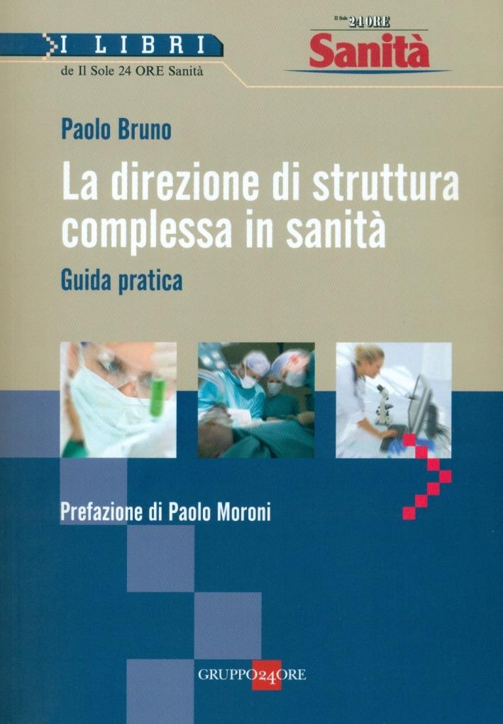 La direzione di struttura complessa in sanità. Guida pratica