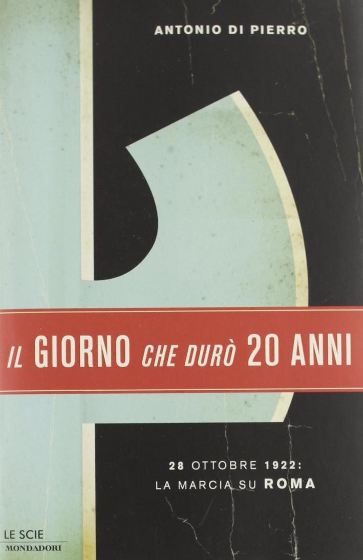 Il giorno che durò vent'anni. 22 ottobre 1922: la marcia su Roma