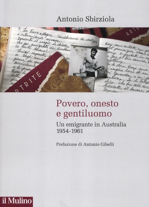 Povero, onesto e gentiluomo. Un emigrante in Australia 1954-1961