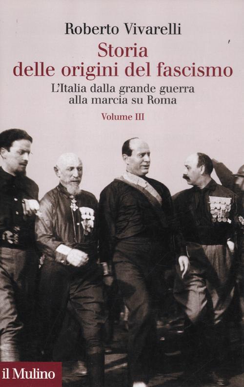 Storia delle origini del fascismo. L'Italia dalla grande guerra alla marcia su Roma. Vol. 3