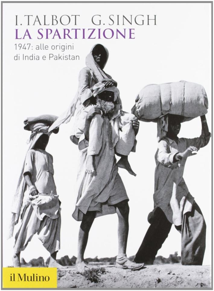 La spartizione. 1947: alle origini di India e Pakistan
