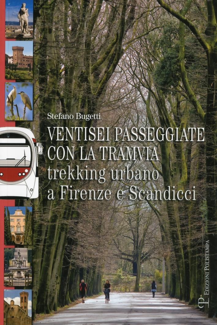 Ventisei passeggiate con la tramvia. Trekking urbano a Firenze e Scandicci