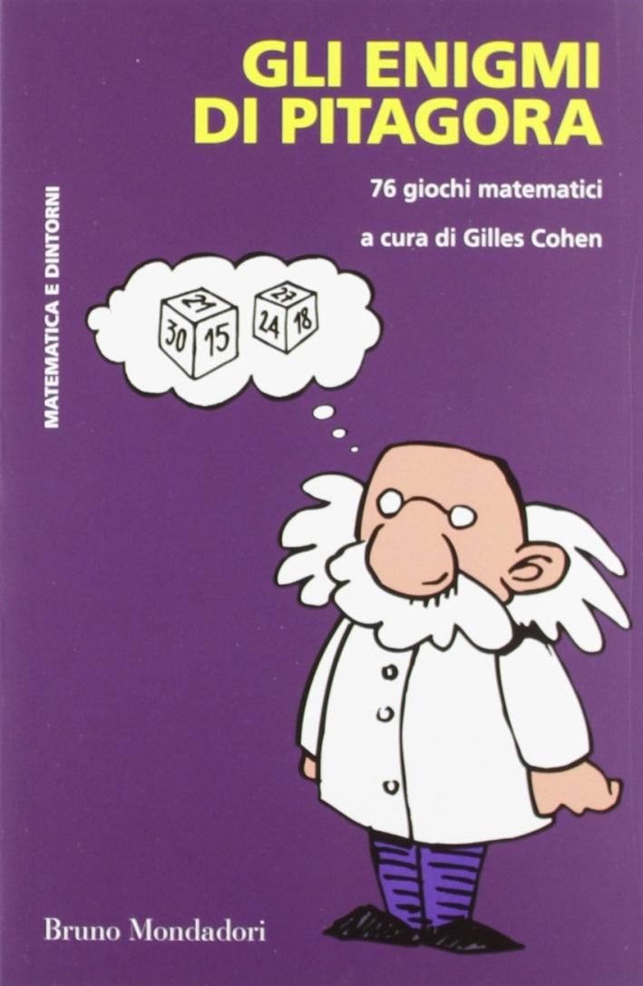 Gli enigmi di Pitagora. 76 giochi matematici