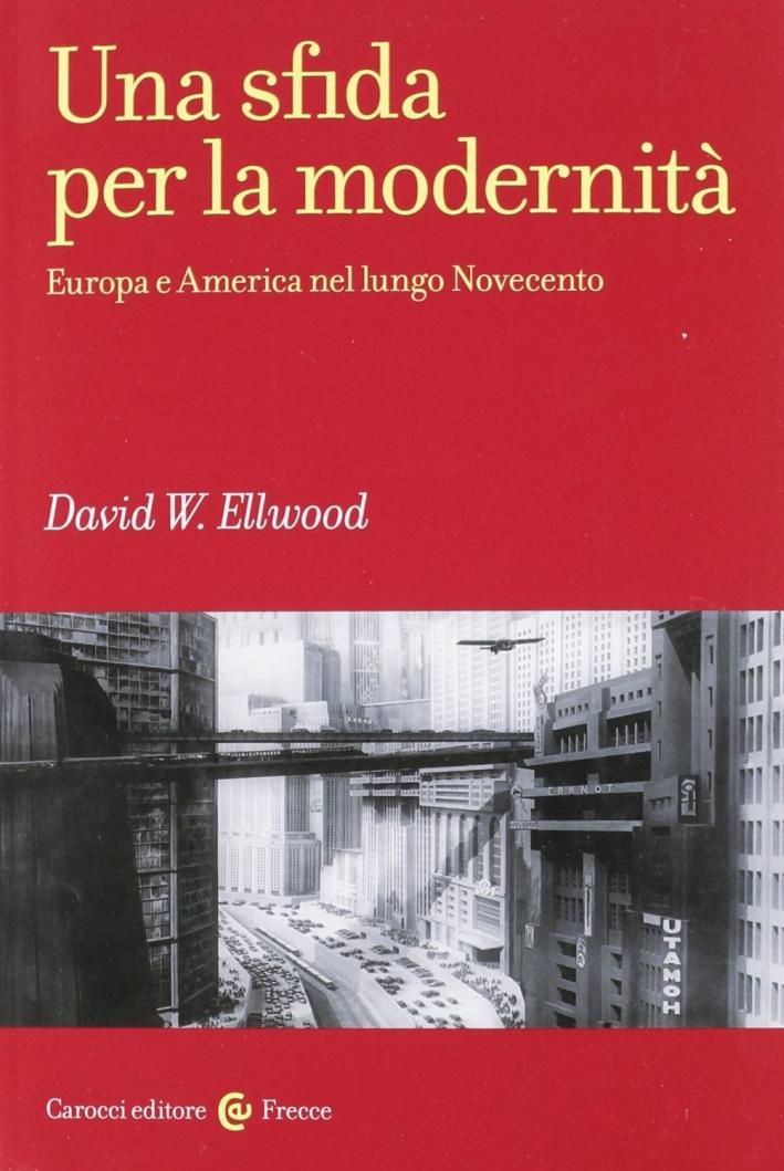 Una sfida per la modernità. Europa e America nel lungo Novecento