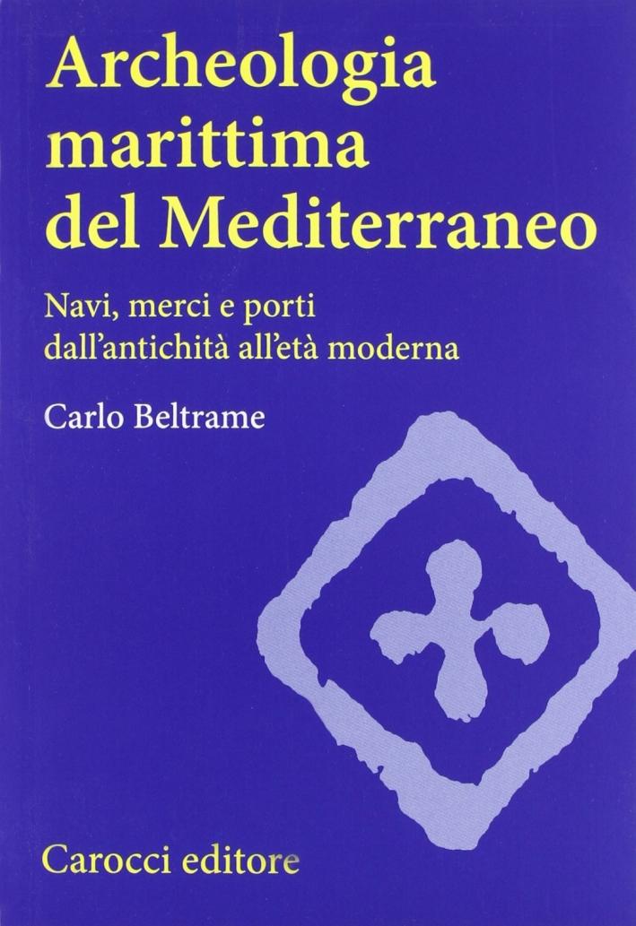 Archeologia marittima del Mediterraneo. Navi, merci e porti dall'antichità all'età moderna