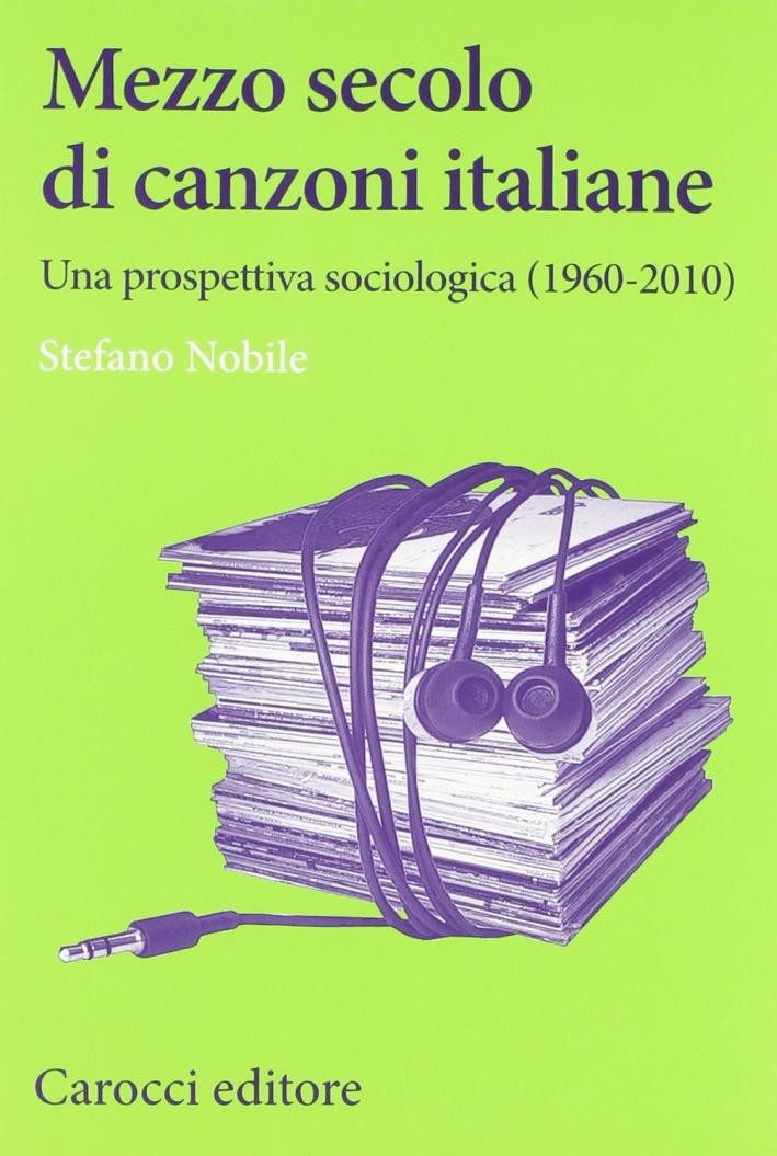 Mezzo secolo di canzoni italiane. Una prospettiva sociologica (1960-2010)