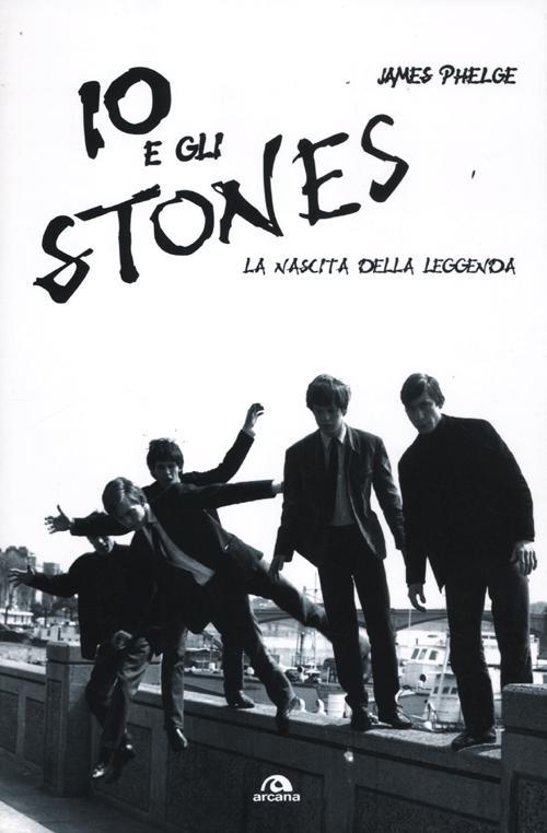 Io e gli Stones. La nascita della leggenda.
