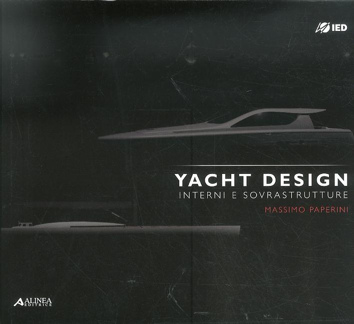 Yacht Design. Interni e Sovrastrutture. Master in Interior Yacht Design e Sovrastrutture 2009