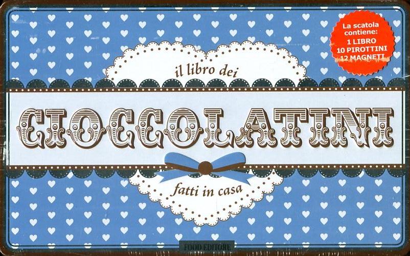 Il libro dei cioccolatini fatti in casa. Con gadget