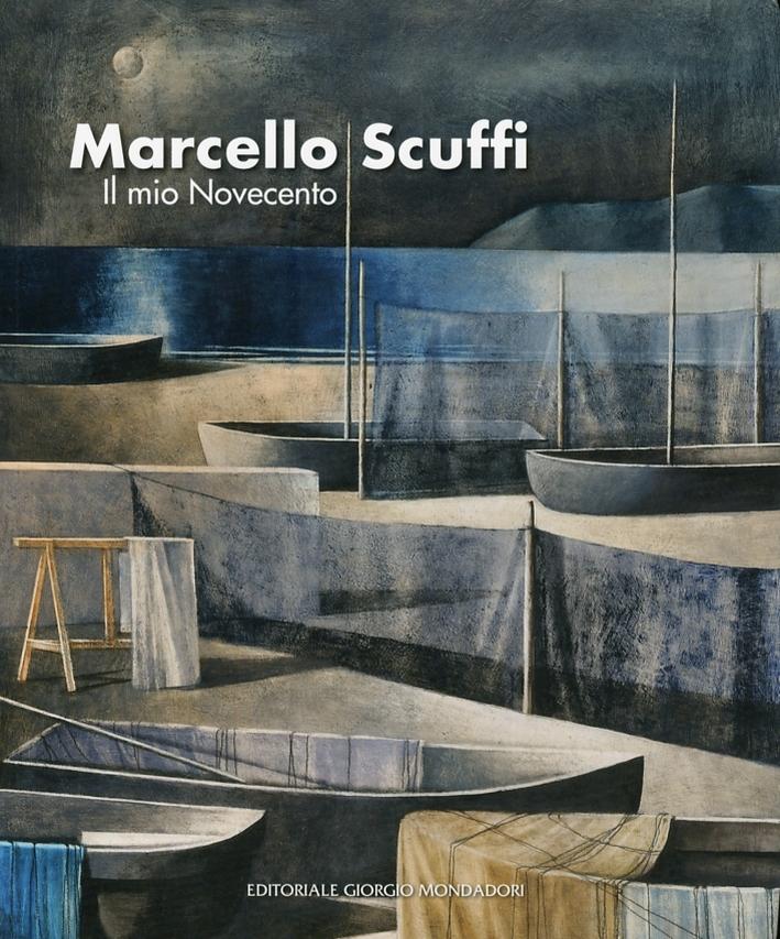 Marcello Scuffi. Il mio Novecento.