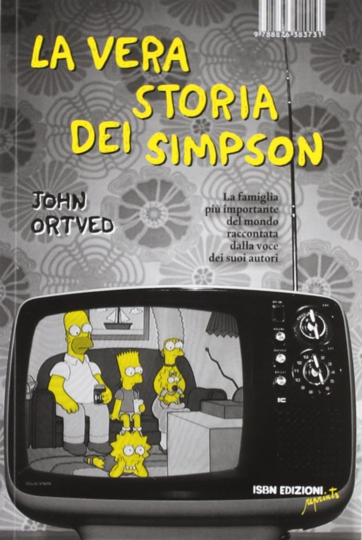 La Vera Storia dei Simpson. La Famiglia più Importante del Mondo Raccontata dalla Voce dei Suoi Autori.