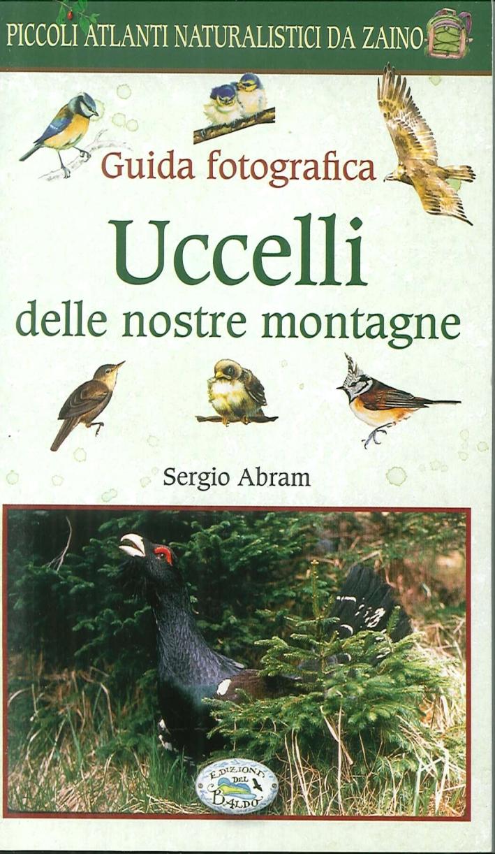 Uccelli delle nostre montagne. Guida fotografica.