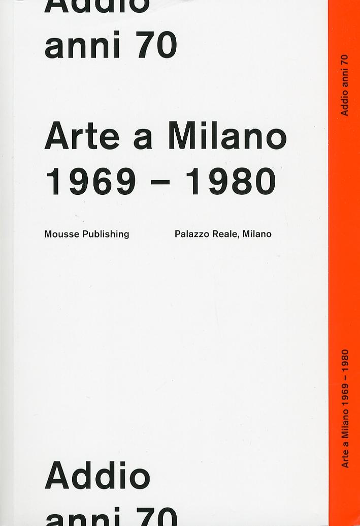 Addio anni 70. Arte a Milano 1969-1980