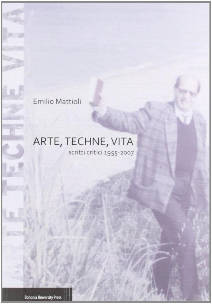 Arte, Techne, Vita. Scritti Critici 1955-2007.