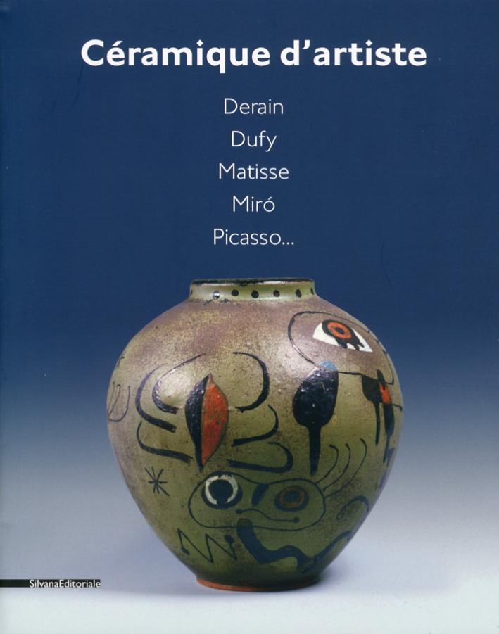 Céramique d'artiste. Derain, Dufy, Matisse, Miró, Picasso...