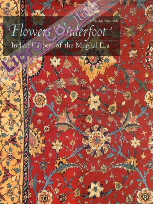Flowers Underfoot. Indian Carpets of the Mughal Era.