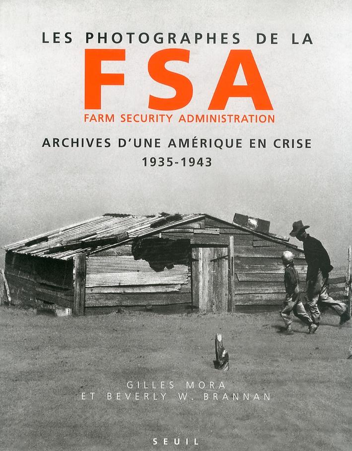 Les photographes de la FSA. Farm Security Administration. Archives d'une Amerique en crise 1935-1943.