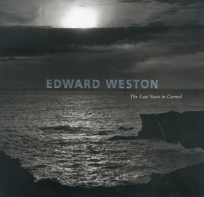 Edward Weston. The Last Years in Carmel.