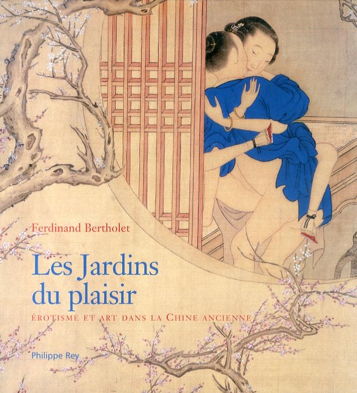 Les Jardins du plaisir. Erotisme et art dans la Chine ancienne.