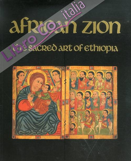 African Zion. The Sacred Art of Ethiopia.