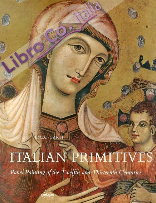 Italian primitives. Panel Painting of the Twelfth and Thirteenth Centuries.