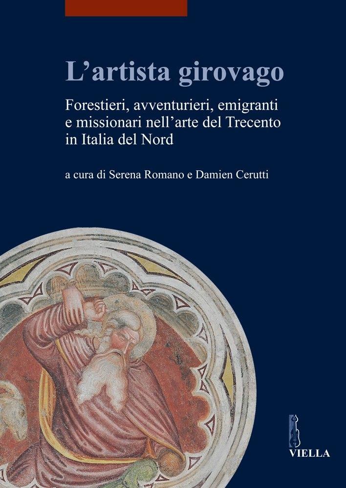 L'artista girovago. Forestieri, avventurieri, emigranti e missionari nell'arte del Trecento in Italia del Nord