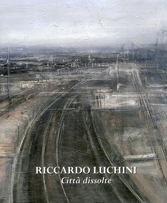 Riccardo Luchini. Città dissolte e altra sparizioni