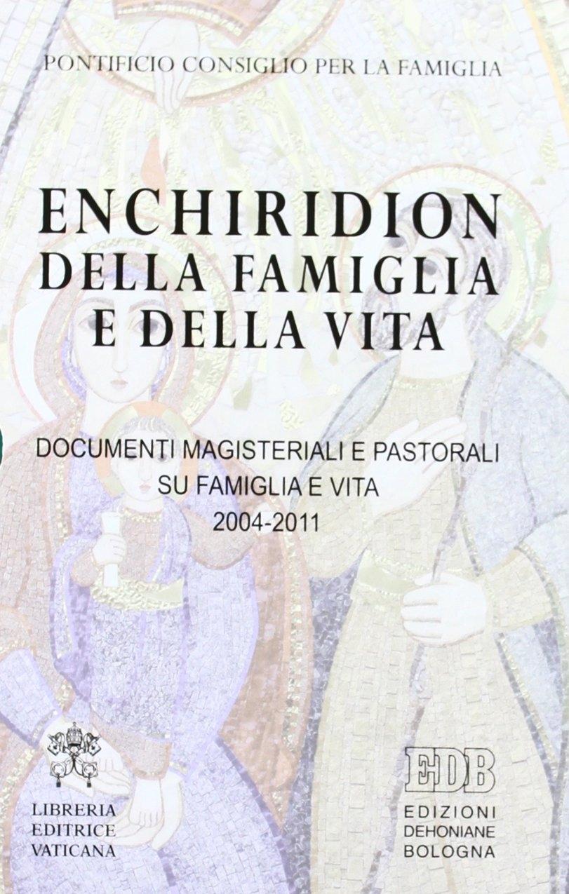 Enchiridion della famiglia e della vita. Documenti magisteriali e pastorali su famiglia e vita 2004-2011.