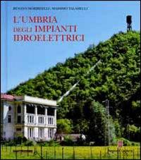 L'Umbria degli Impianti Idroelettrici.