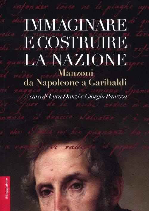 Immaginare e costruire la nazione. Manzoni da Napoleone a Garibaldi.